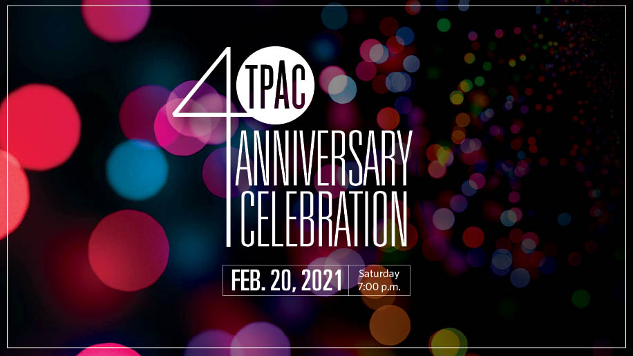TPAC 40th Anniversary Celebration Saturday, February 20, 2021, at 7:00 p.m.